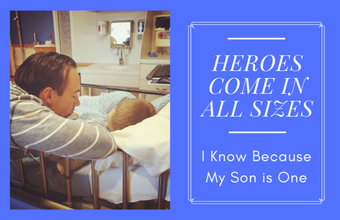 Heroes Come In All Sizes, I Know Because My Son Is One